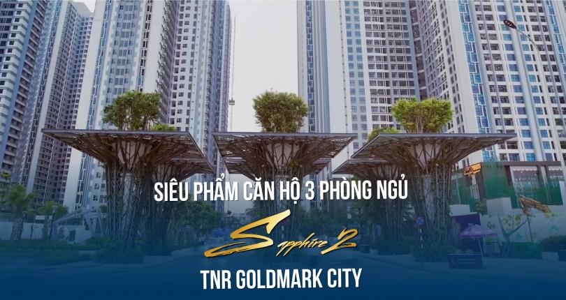 Cận cảnh căn hộ 3 Phòng ngủ tòa Sapphire 2 dự án TNR Goldmark City